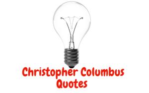 45 Amazing Inspirational Christopher Columbus Quotes